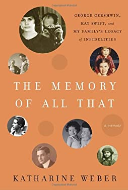 The Memory of All That: George Gershwin, Kay Swift, and My Family's Legacy of Infidelities 9780307395887