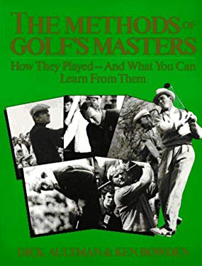 The Methods of Golf's Masters: How They Played, and What You Can Learn from Them 9780306807350