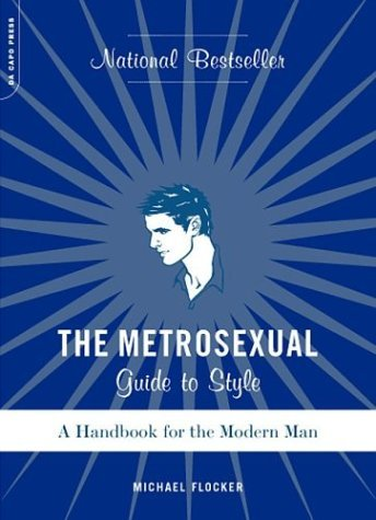 The Metrosexual Guide to Style: A Handbook for the Modern Man 9780306813436