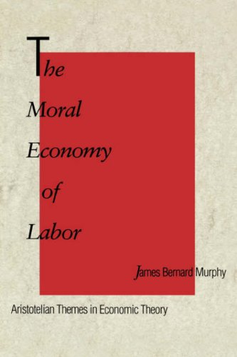 The Moral Economy of Labor: Aristotelian Themes in Economic Theory 9780300054064