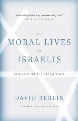 The Moral Lives of Israelis: Reinventing the Dream State 9780307356307