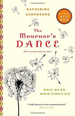 The Mourner's Dance: What We Do When People Die 9780307398697