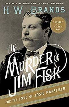 The Murder of Jim Fisk for the Love of Josie Mansfield: A Tragedy of the Gilded Age 9780307743251
