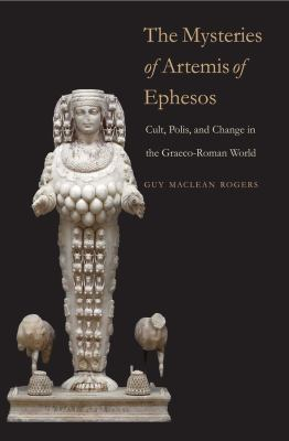The Mysteries of Artemis of Ephesos: Cult, Polis, and Change in the Graeco-Roman World 9780300178630