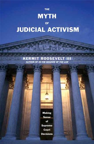 The Myth of Judicial Activism: Making Sense of Supreme Court Decisions 9780300114683
