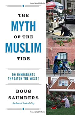 The Myth of the Muslim Tide: Do Immigrants Threaten the West? 9780307951175