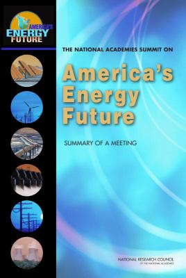 The National Academies Summit on America's Energy Future: Summary of a Meeting 9780309124782