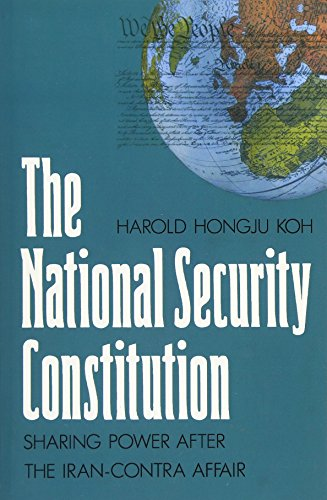 The National Security Constitution: Sharing Power After the Iran-Contra Affair 9780300044935