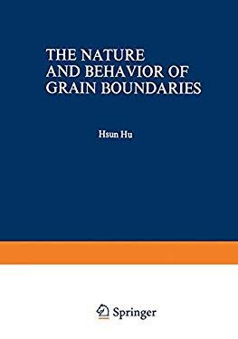The Nature and Behavior of Grain Boundaries 9780306307041
