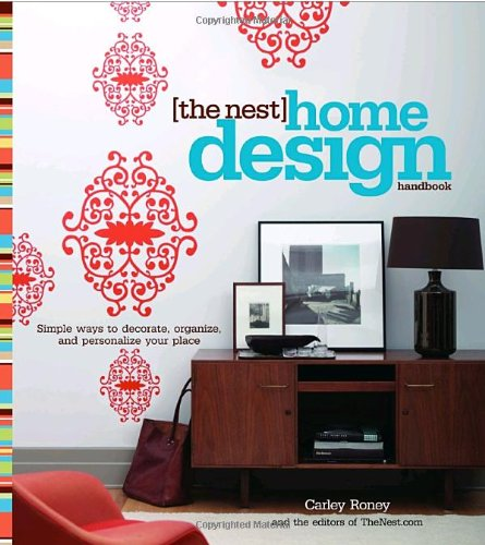 The Nest Home Design Handbook: Simple Ways to Decorate, Organize, and Personalize Your Place 9780307341914