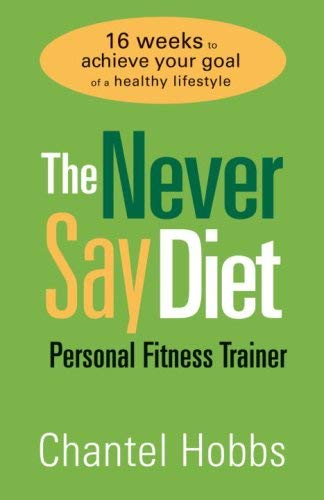 The Never Say Diet Personal Fitness Trainer: Sixteen Weeks to Achieve Your Goal of a Healthy Lifestyle 9780307446428