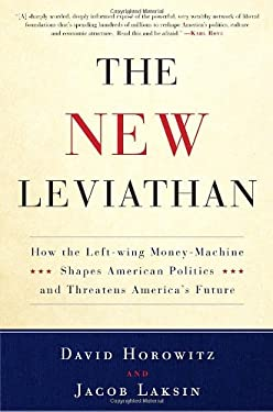 The New Leviathan: How the Left-Wing Money-Machine Shapes American Politics and Threatens America's Future 9780307716453