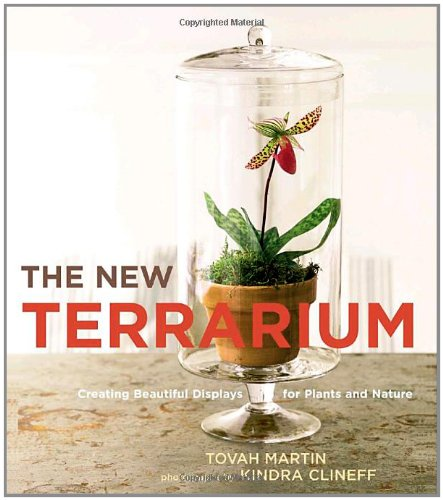 The New Terrarium: Creating Beautiful Displays for Plants and Nature 9780307407313