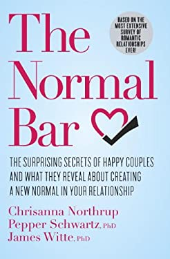 The Normal Bar: The Surprising Secrets of Happy Couples and What They Reveal about Creating a New Normal in Your Relationship 9780307951632