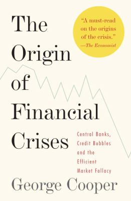 The Origin of Financial Crises: Central Banks, Credit Bubbles and the Efficient Market Fallacy 9780307473455