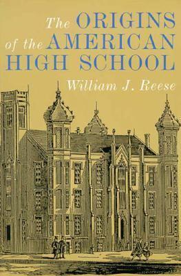 The Origins of the American High School 9780300063844