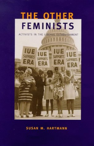 The Other Feminists: Activists in the Liberal Establishment 9780300074642