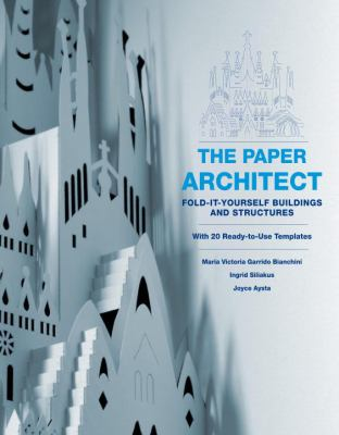 The Paper Architect: Fold-It-Yourself Buildings and Structures [With 20 Ready-To-Use Templates] 9780307451477