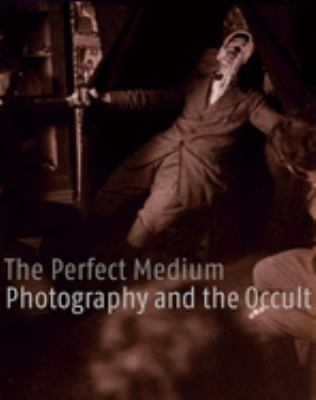 The Perfect Medium: Photography and the Occult 9780300111361