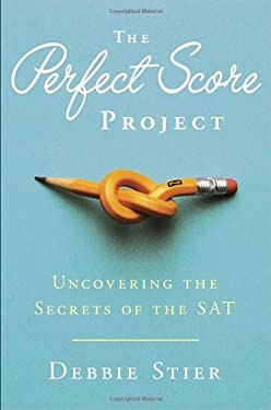 The Perfect Score Project: One Mom's Quest to Ace the SAT--So Your Kids Can Too 9780307956675