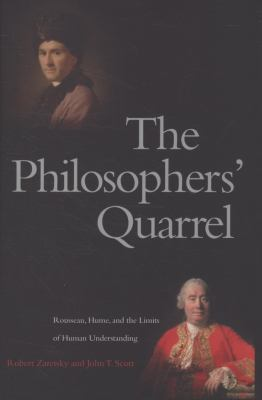 The Philosophers' Quarrel: Rousseau, Hume, and the Limits of Human Understanding 9780300121933