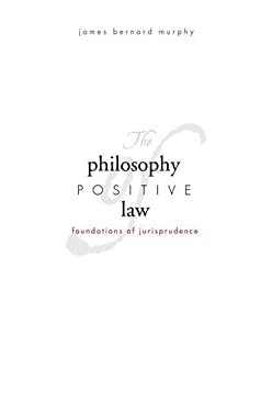 The Philosophy of Positive Law: Foundations of Jurisprudence 9780300107883