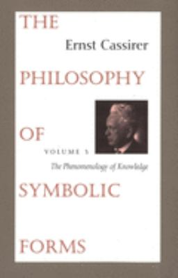 The Philosophy of Symbolic Forms: Volume 3: The Phenomenology of Knowledge 9780300000399