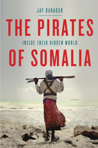 The Pirates of Somalia: Inside Their Hidden World 9780307379061