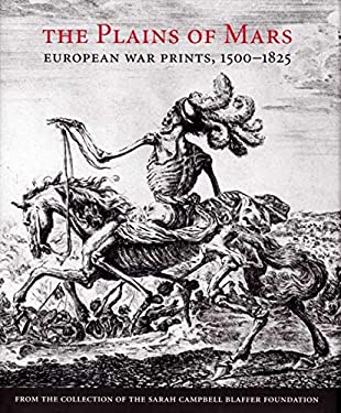 The Plains of Mars: European War Prints, 1500-1825, from the Collection of the Sarah Campbell Blaffer Foundation 9780300137224