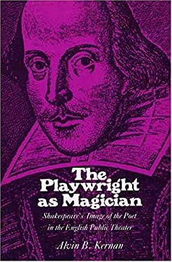 The Playwrights as Magician: Shakespeares Image of the Poet in the English Public Theater 9780300023794