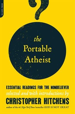 The Portable Atheist: Essential Readings for the Nonbeliever 9780306816086