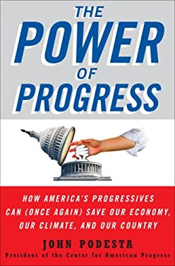 The Power of Progress: How America's Progressives Can (Once Again) Save Our Economy, Our Climate, and Our Country 9780307382559