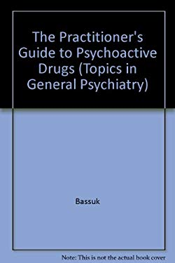 The Practitioner's Guide to Psychoactive Drugs 9780306309533