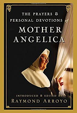 The Prayers and Personal Devotions of Mother Angelica 9780307588258