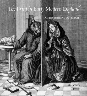 The Print in Early Modern England: An Historical Oversight 9780300136975