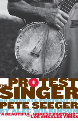 The Protest Singer: An Intimate Portrait of Pete Seeger 9780307390981