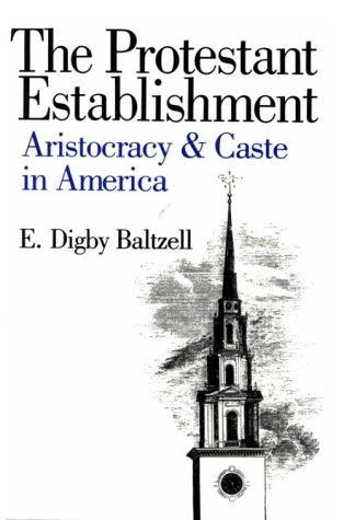 The Protestant Establishment: Aristocracy and Caste in America 9780300038187