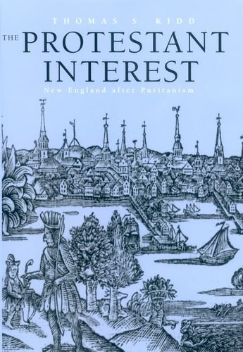 The Protestant Interest: New England After Puritanism 9780300104219