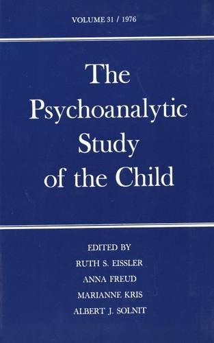 The Psychoanalytic Study of the Child: Volume 31 9780300020250
