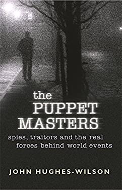 The Puppet Masters: Spies, Traitors and the Real Forces Behind World Events 9780304367108