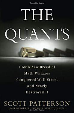 The Quants: How a New Breed of Math Whizzes Conquered Wall Street and Nearly Destroyed It 9780307453372