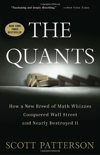 The Quants: How a New Breed of Math Whizzes Conquered Wall Street and Nearly Destroyed It 9780307453389