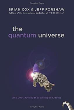 The Quantum Universe: (And Why Anything That Can Happen, Does) 9780306819643