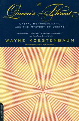 The Queen's Throat: Opera, Homosexuality, and the Mystery of Desire 9780306810084