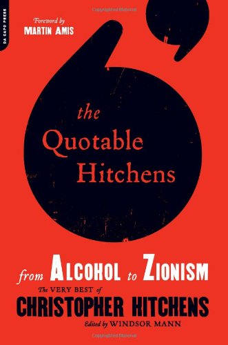 The Quotable Hitchens: From Alcohol to Zionism: The Very Best of Christopher Hitchens 9780306819582