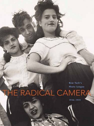 The Radical Camera: New York's Photo League, 1936-1951 9780300146875