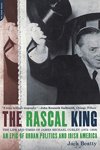 The Rascal King: The Life and Times of James Michael Curley (1874-1958) 9780306810022