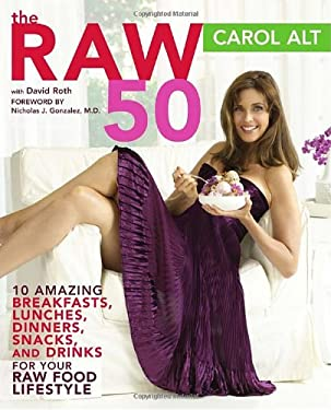 The Raw 50: 10 Amazing Breakfasts, Lunches, Dinners, Snacks, and Drinks for Your Raw Food Lifestyle 9780307351746