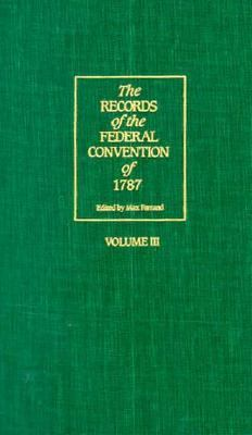 The Records of the Federal Convention of 1787: 1937 Revised Edition in Four Volumes, Volume 3 9780300004496