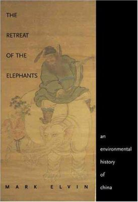 The Retreat of the Elephants: An Environmental History of China 9780300101119
